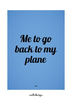 Me to go back to my plane // J.C