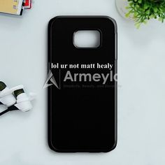Lol Ur Not Matt Healy Printed The 1975 Band Samsung Galaxy S7 Case | armeyla.com