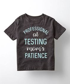 Another great find on #zulily! Heather Charcoal 'Testing Mom's Patience' Tee - Toddler & Kids #zulilyfinds