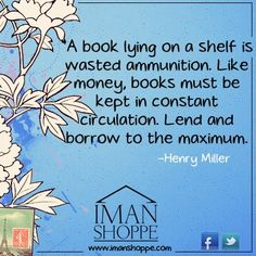 A book lying on a shelf is wasted ammunition...