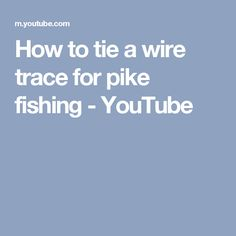 How to tie a wire trace for pike fishing - YouTube