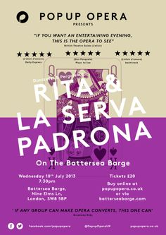 Wednesday July 10th - Pop-up Opera - Rita & La Serva Padrona. Two one-act operas take place on the same stage, their scenes and stories intertwined. One mute servant appears in both, tying the two tales together. More info at www.batterseabarge.com/july2013.htm. Click flyer to buy tickets.