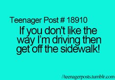 LOL, this will be me in a few years. Look out pedestrians!