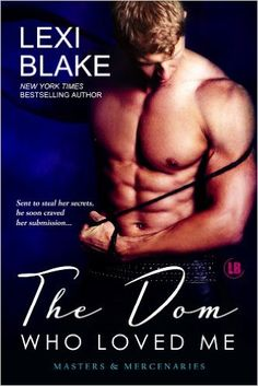 The Dom Who Loved Me (Masters and Mercenaries Book 1) - Kindle edition by Lexi Blake. Romance Kindle eBooks @ Amazon.com.