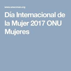 Día Internacional de la Mujer 2017 ONU Mujeres