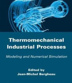 Thermo-Mechanical Industrial Processes: Modeling And Numerical Simulation PDF