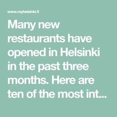 Many new restaurants have opened in Helsinki in the past three months. Here are ten of the most interesting! Helsinki Things To Do, Restaurants, The Past, Restaurant