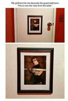 """""""My girlfriend let me decorate the guest bathroom.This is now the view from the toilet."""" Game of Thrones.  Tyrion."""