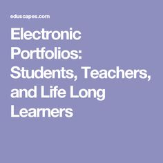 Electronic Portfolios: Students, Teachers, and Life Long Learners