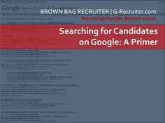 searching-for-candidates-on-google-a-primer-part-1 by Amitai Givertz via Slideshare