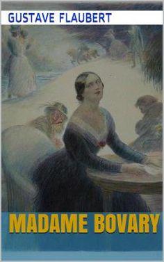 Madame Bovary par Gustave Flaubert. Roman paru en 1857 dont le titre original est Madame Bovary, mœurs de province.