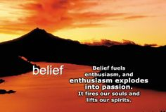 Belief fuels enthusiasm