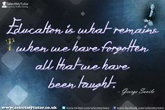Education is what remains when we have forgotten all that we have been taught. - George Savile #tutor #personaltutor #hometutor #onlinetutor http://www.selectmytutor.co.uk