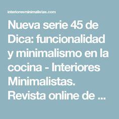 Nueva serie 45 de Dica: funcionalidad y minimalismo en la cocina - Interiores Minimalistas. Revista online de diseño interior minimalista