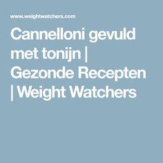 Cannelloni gevuld met tonijn   Gezonde Recepten   Weight Watchers Weigh Watchers, Weight, Broccoli, Curry, Recipes, Food, Pasta, Mango, Manga