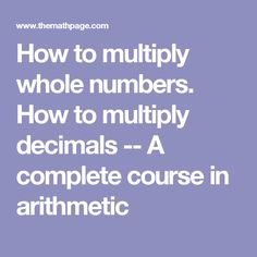 How to multiply whole numbers. How to multiply decimals -- A complete course in arithmetic Multiplying Decimals, Arithmetic, Anchor Charts, Numbers, Learning, Maths, Education, School, Tips