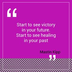 Start to see victory in your future. Start to see healing in your past. Future Quotes, Write To Me, Quote Life, Pretty Words, Good Thoughts, Victorious, Best Quotes, Past, Healing