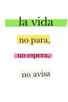 La vida no para, no espera, no avisa. VIVE