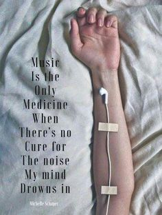 Music is the medicine when there is no cure for the noise my mind drowns in.