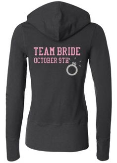 "Love this website. These hoodies are too cute and I want to get one for myself and my girls. I already gave them keychains that say ""team bride"" and whatever their role in the wedding is :)"