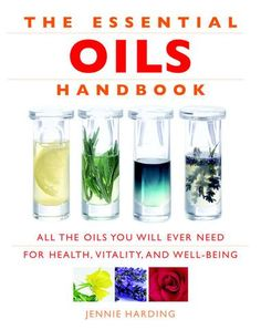 Whether you're just beginning or you've used oils for a while, there's always more to learn. The Essential Oils Handbook - Jennie Harding