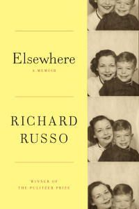 Elsewhere: A memoir by Russo - After eight commanding works of fiction, the Pulitzer Prize winner now turns to memoir in a hilarious, moving, and always surprising account of his life, his parents, and the upstate New York town they all struggled variously to escape.