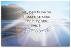 May beauty live on in your memories and bring you peace. With Deepest Sympathy Sympathy Notes, Sympathy Messages, Sympathy Greetings, Sympathy Cards, Sympathy Sayings, Sympathy Gifts, Prayers For Grieving, Grieving Quotes, Condolences Quotes