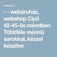 31bb3e97b08c webáruház, webshop Cipő 42-45-ös méretben Többféle méretű sarokkal, kézzel  készítve