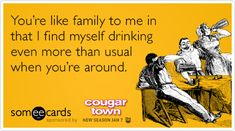 Free and Funny Cougar Town Ecard: You're like family to me in that I find myself drinking even more than usual when you're around. Create and send your own custom Cougar Town ecard. Funny Picture Quotes, Funny Pictures, Funny Quotes, Cheers, I Hate Work, Cougar Town, Friends Are Like, E Cards, Greeting Cards