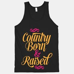 Country, born & raised. Show off your love for family, tradition, the great outdoors, and your unwavering strong moral compass. Mom & Pop raised you right! #country #southern #cowgirl #princess #proud