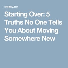 Starting Over: 5 Truths No One Tells You About Moving Somewhere New