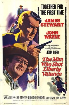 """The Man Who Shot Liberty Valance"" (1962). Country: United States. Director: John Ford. Cast: James Stewart, John Wayne, Lee Marvin, Vera Miles"