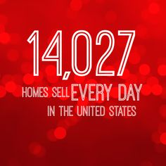 14,027 Homes Sell EVERY DAY in the United States...Why wait til Spring?