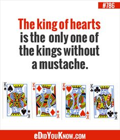 The King of Hearts is the ONLY one of the kings in a deck of cards without a mustache. Did You Know Facts, Just So You Know, Wtf Fun Facts, Strange Facts, Random Facts, Boogie Monster, Ripley Believe It Or Not, Images And Words, King Of Hearts