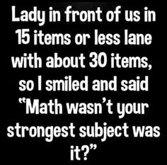 Some people have hard enough times just walking, reading was not required to go shopping. Just lazy, or feel entitled to go o that lane. Haha Funny, Funny Jokes, Lol, Funny Stuff, Hilarious Quotes, Funny Facts, Funny Signs, Sarcastic Quotes