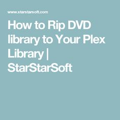 How to Rip DVD library to Your Plex Library   StarStarSoft