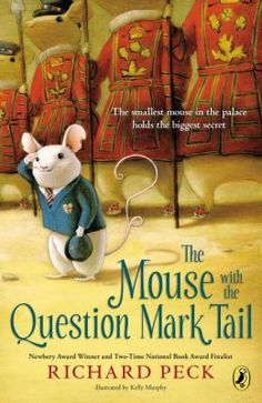 2014 E. White Read-Aloud Award Finalist: Middle Reader - The Mouse with the Question Mark Tail by Richard Peck Newbery Award, Newbery Medal, The Tale Of Despereaux, Good Books, My Books, Reading Books, Library Books, Stuart Little, 3rd Grade Reading