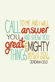 Free Scripture printables via Beautifully Rooted blog   CALL TO ME AND I WILL ANSWER YOU AND SHOW YOU GREAT & MIGHTY THINGS WHICH YOU DO NOT KNOW  JEREMIAH 33.3