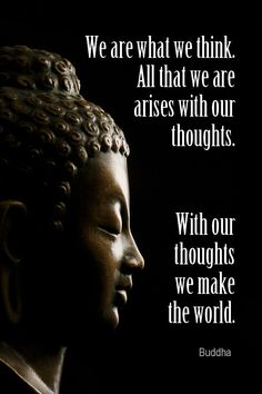 Daily Quotation for October 29, 2015  #quote  #quoteoftheday - We are what we think. All that we are arises with our thoughts. With our thoughts, we make the world. - Buddha Empowering Quotes