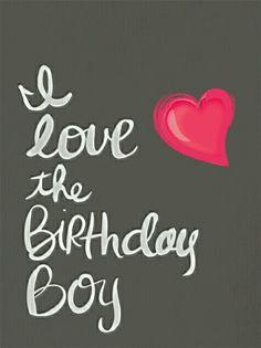 I love❤ the Birthday Boy