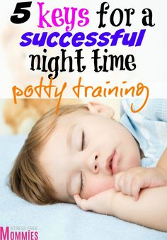 5 keys to a successful night time potty training- Are you having a difficult time night time potty training your toddler? These tips are straight to the point, effective and super easy to implement. It helped me tremendously and I know it's going to help you! A must read for moms. Pin now and read later :)