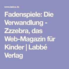 Fadenspiele: Die Verwandlung - Zzzebra, das Web-Magazin für Kinder | Labbé Verlag