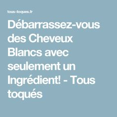 Débarrassez-vous des Cheveux Blancs avec seulement un Ingrédient! - Tous toqués Colorants, Toque, Hair Beauty, Voici, Physique, Diy, Beauty Tricks, Stuff Stuff, Natural Hair