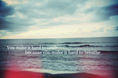 Secondhand Serenade: 'You make it hard to smile, because you make it hard to breathe.'