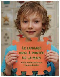 Le langage oral à portée de la main: de la maternelle au cycle primaire. (2014).