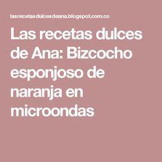 Las recetas dulces de Ana: Bizcocho esponjoso de naranja en microondas