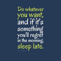 """""""Do whatever you want, and if it's something you'll regret in the morning, sleep late."""" #Inspirational #Quotes @Candidman"""