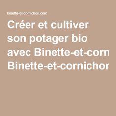 Créer et cultiver son potager bio avec Binette-et-cornichon.com