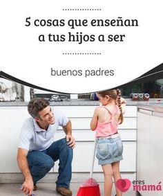 5 cosas que enseñan a tus #hijos a ser buenos padres   Ser buenos #padres #conscientes conlleva a una transformación de #hábitos y de espíritu. ¿Cómo le pedirás a tus hijos que sean #buenos si tú no lo eres?