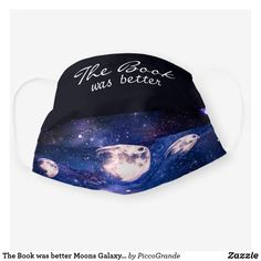 The Book was better Moons Galaxy Outer Space Cloth Face Mask Mouth Mask Fashion, Masked Man, Halloween Masks, Stars And Moon, Mask For Kids, Outer Space, Snug, The Book, First Love